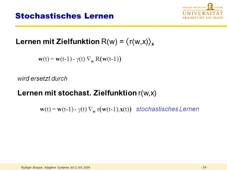 Rüdiger Brause: Adaptive Systeme AS-2 WS 2009 - 23 - Stochastische Approximation Gesucht: Nullstelle einer stochast.