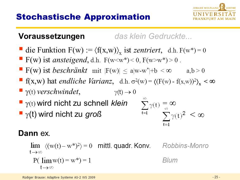 Rüdiger Brause: Adaptive Systeme AS-2 WS 2009 - 24 - Stochastisches Lernen Lernen mit Zielfunktion R(w) = r(w,x) x w(t) = w(t-1) - (t) w R ( w(t-1) )