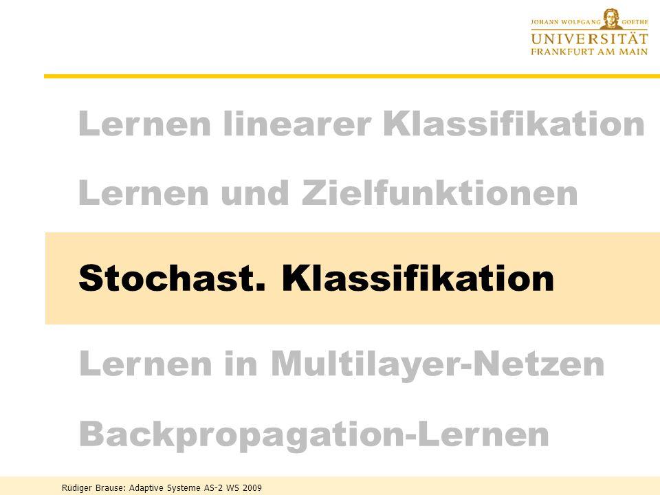 Rüdiger Brause: Adaptive Systeme AS-2 WS 2009 - 31 - Stochastisches Lernen Beispiel Klassentrennung w i ( t ) = w i ( t-1 ) - (t) ( w i (t-1) -x (t) )