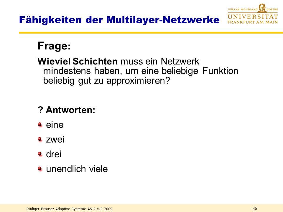 Rüdiger Brause: Adaptive Systeme AS-2 WS 2009 - 44 - Satz Hornik, Stinchkombe, White 1989 Für die Funktionswerte jeder beliebigen Funktion f(x) : n vo