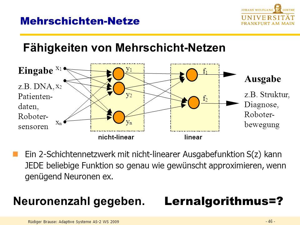 Rüdiger Brause: Adaptive Systeme AS-2 WS 2009 - 45 - Fähigkeiten der Multilayer-Netzwerke Frage : Wieviel Schichten muss ein Netzwerk mindestens haben