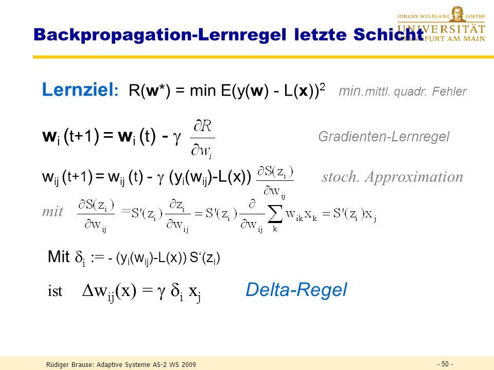 Rüdiger Brause: Adaptive Systeme AS-2 WS 2009 - 49 - Backpropagation-Grundidee Schichtweise Verbesserung durch Rückführung des Fehlers Netzarchitektur