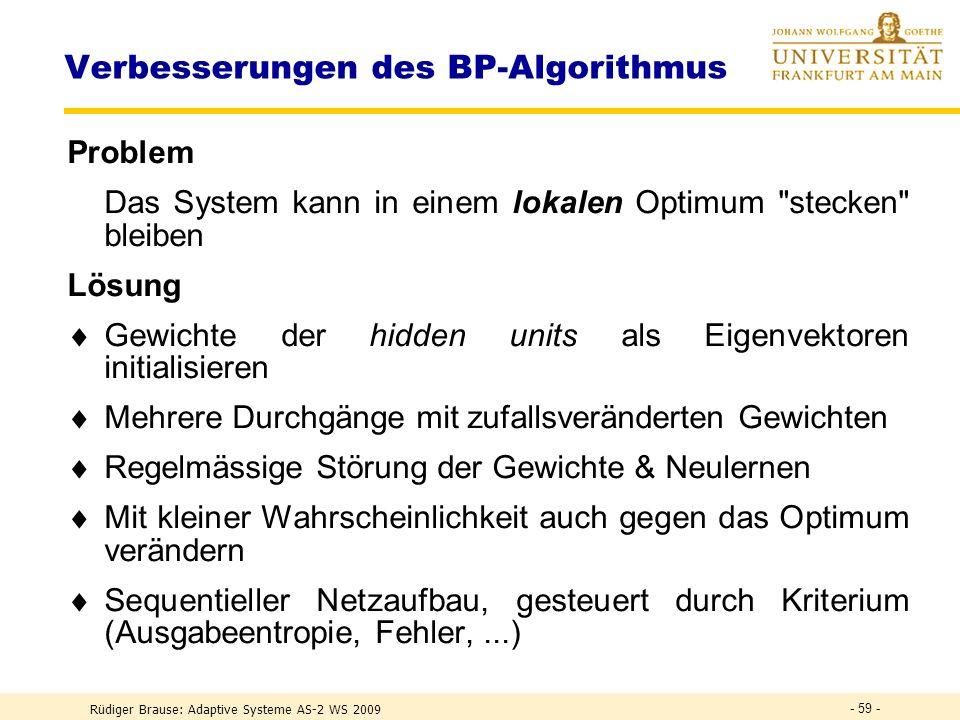 Rüdiger Brause: Adaptive Systeme AS-2 WS 2009 - 58 - Analyse der Neuronengewichte Sensitivitätsanalyse Aufstellen der Abhängigkeit des Fehlers des Net