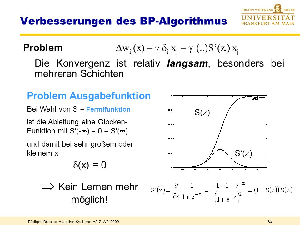 Rüdiger Brause: Adaptive Systeme AS-2 WS 2009 - 61 - Verbesserungen des BP-Algorithmus Lösung:Stopped Training