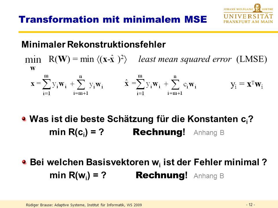 Rüdiger Brause: Adaptive Systeme, Institut für Informatik, WS 2009 - 11 - R(W) = min (x- ) 2 least mean squared error (LMSE) Transformation mit minimalem MSE Allgemeine Situation.