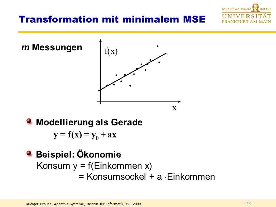 Rüdiger Brause: Adaptive Systeme, Institut für Informatik, WS 2009 - 12 - Transformation mit minimalem MSE Was ist die beste Schätzung für die Konstan