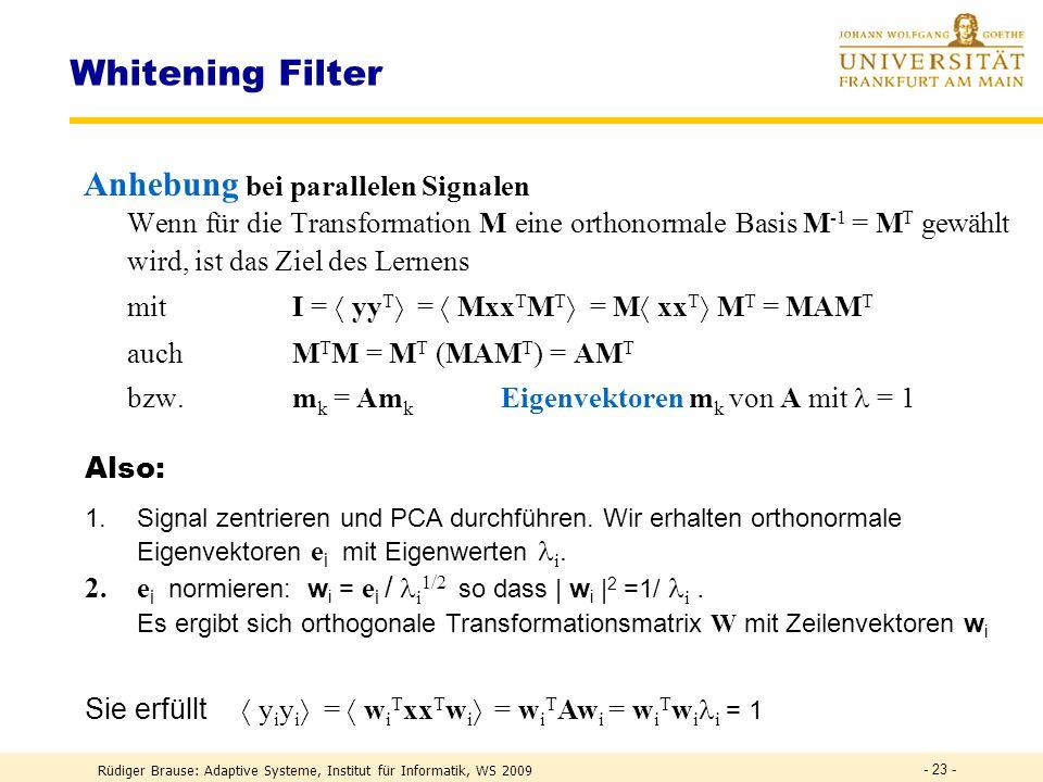 Rüdiger Brause: Adaptive Systeme, Institut für Informatik, WS 2009 - 22 - Whitening Filter Shannon : Whitening für alle Frequenzen, d.h. alle diskrete