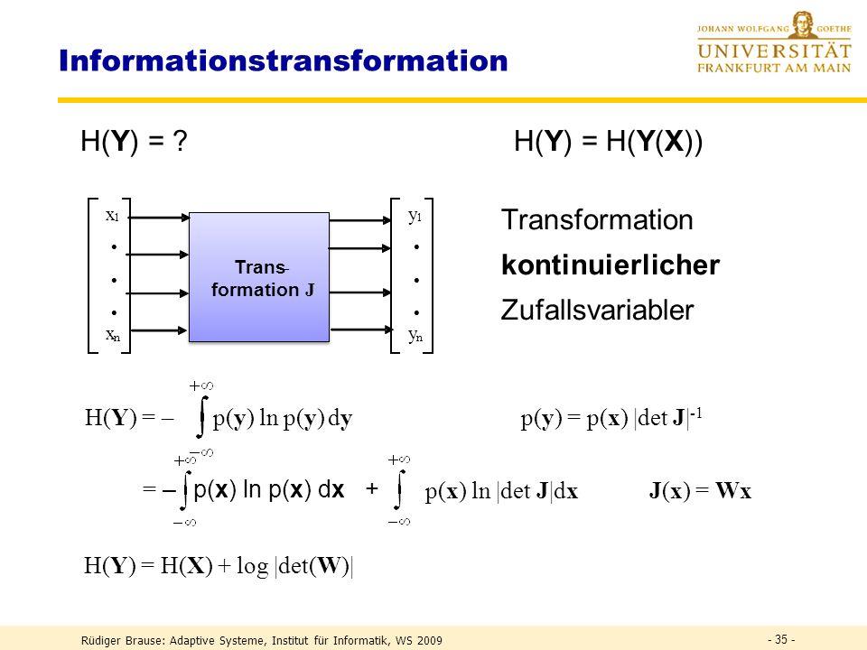 Rüdiger Brause: Adaptive Systeme, Institut für Informatik, WS 2009 - 34 - Ziel: minimale Transinformation zwischen den Ausgaben y i x = InputKanäle, stoch.
