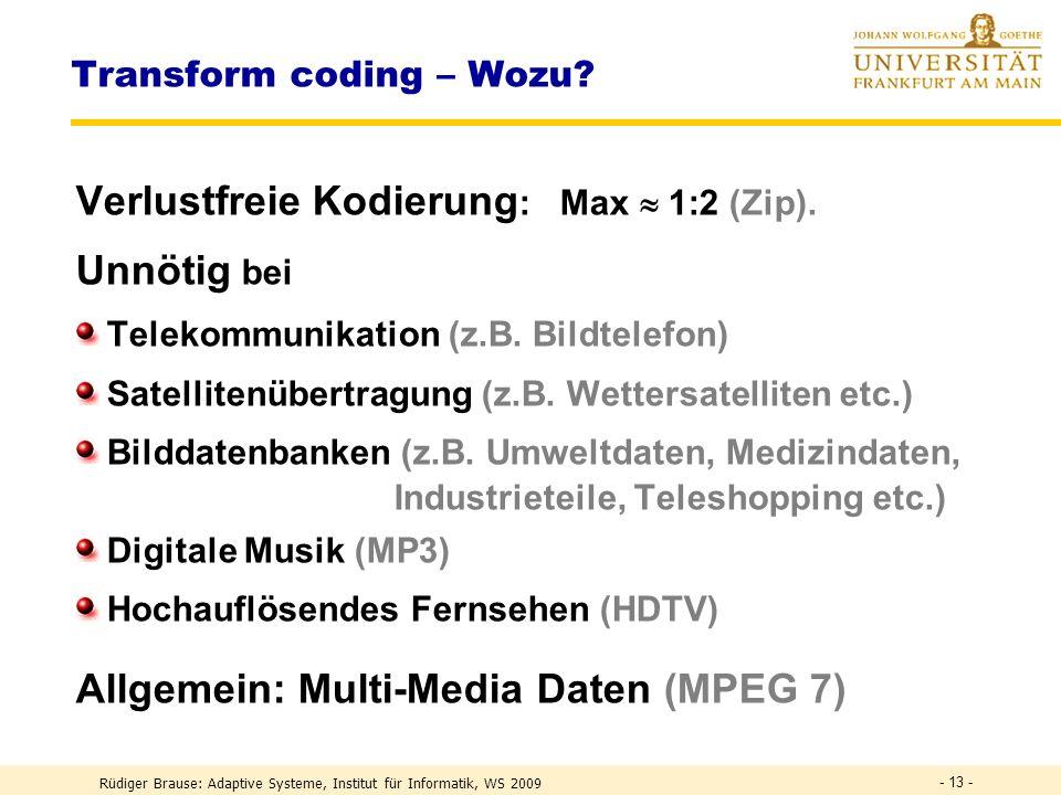 Rüdiger Brause: Adaptive Systeme, Institut für Informatik, WS 2009 PCA-Netze PCA-Transformation Transform Coding ICA-Transformation Weissen - 12 -
