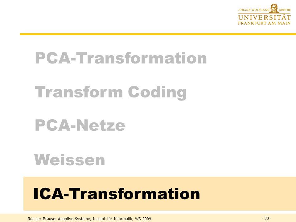 Rüdiger Brause: Adaptive Systeme, Institut für Informatik, WS 2009 - 32 - Rauschunterdrückung Problem: Vollständige Rekonstruktion ungestört gering ge