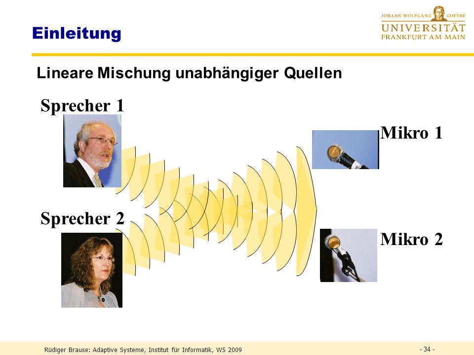 Rüdiger Brause: Adaptive Systeme, Institut für Informatik, WS 2009 PCA-Netze PCA-Transformation Transform Coding ICA-Transformation Weissen - 33 -