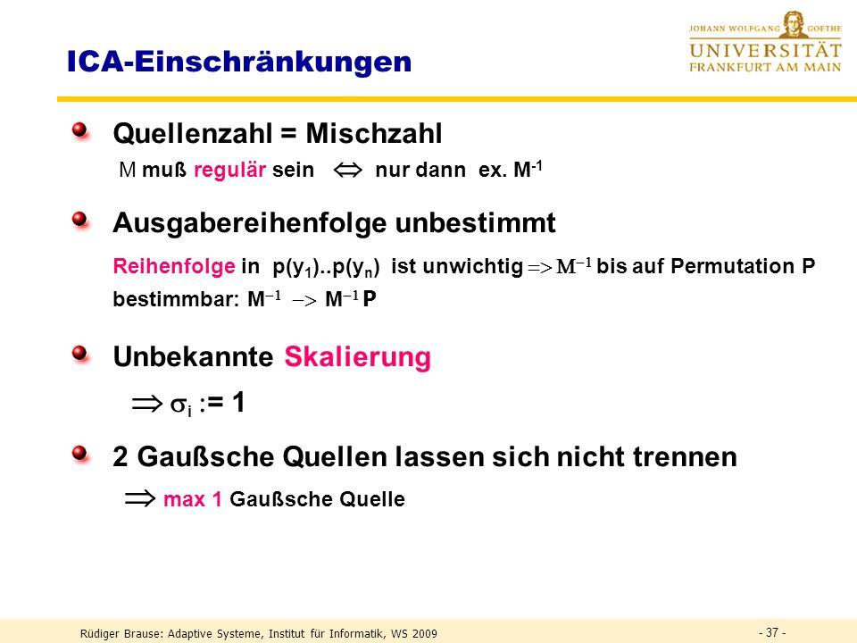 Rüdiger Brause: Adaptive Systeme, Institut für Informatik, WS 2009 - 36 - ICA Anwendung: Audioanalyse 2 Sprecher mixed sources demixed sources Coctail