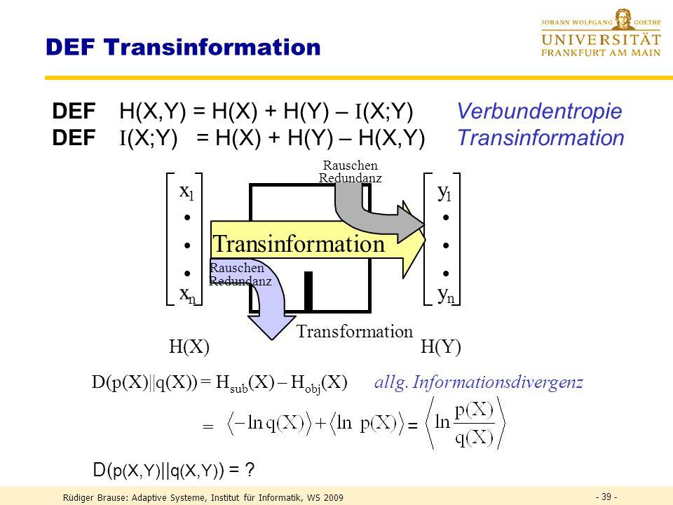 Rüdiger Brause: Adaptive Systeme, Institut für Informatik, WS 2009 - 38 - DEF Information I ~ n = ld(2 n ) = ld ( Zahl der möglichen Daten ) I ~ ld(1/