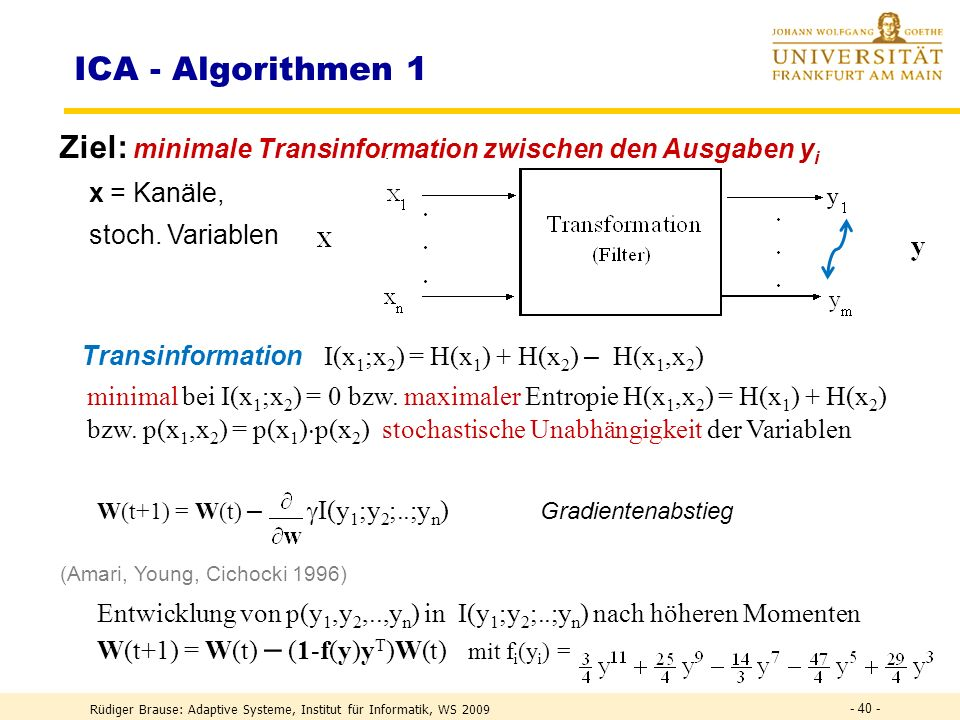 Rüdiger Brause: Adaptive Systeme, Institut für Informatik, WS 2009 - 39 - DEF Transinformation DEFH(X,Y) = H(X) + H(Y) – I (X;Y) Verbundentropie DEF I