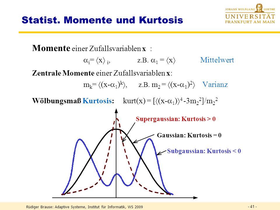 Rüdiger Brause: Adaptive Systeme, Institut für Informatik, WS 2009 - 40 - Ziel: minimale Transinformation zwischen den Ausgaben y i x = Kanäle, stoch.