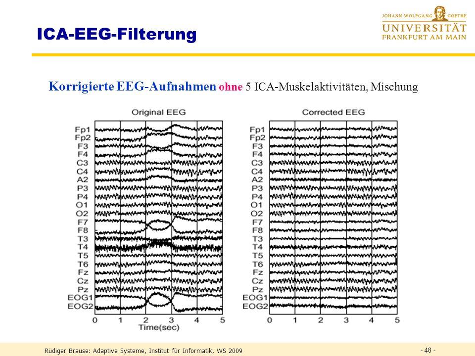 Rüdiger Brause: Adaptive Systeme, Institut für Informatik, WS 2009 - 47 - ICA Anwendung: Bildentmischung 4 Bilder, sequentiell gerastert = 4 Quellen (