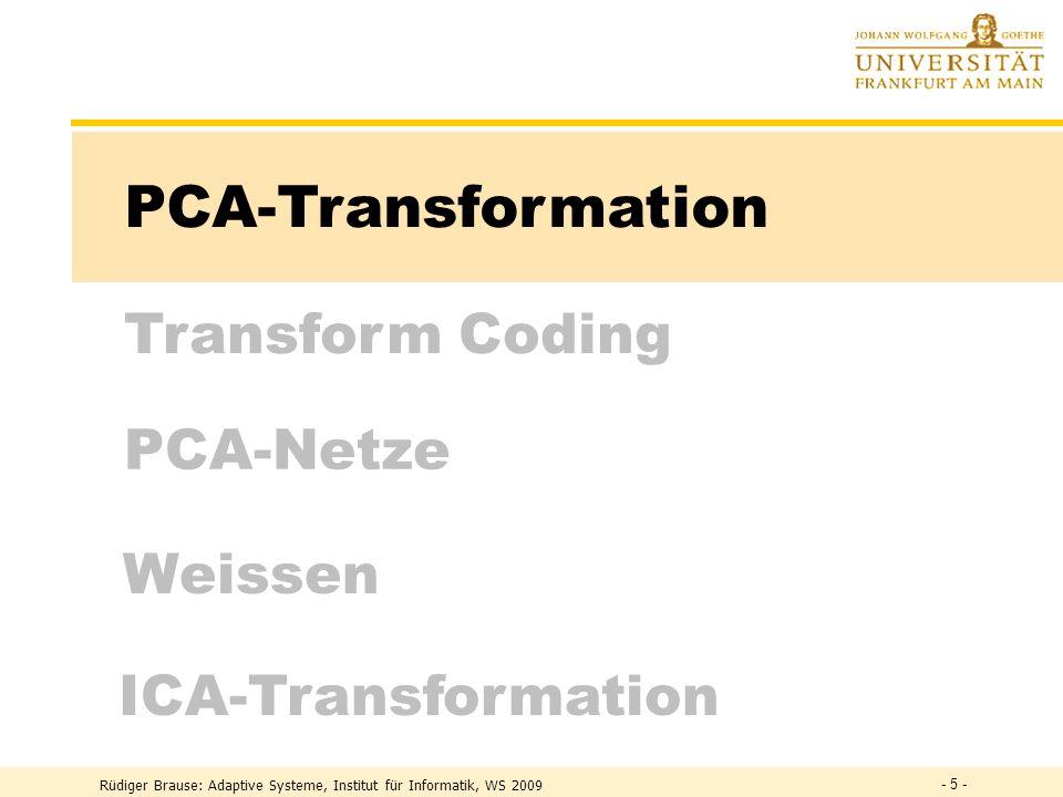 Rüdiger Brause: Adaptive Systeme, Institut für Informatik, WS 2009 - 15 - Aufteilung in Unterblöcke Kodierung und Dekodierung x 1 2....n · · · Y y 1 y m JPEG, MPEG Blockgröße: 8x8 Pixel SW 16x16 Pixel Farbe