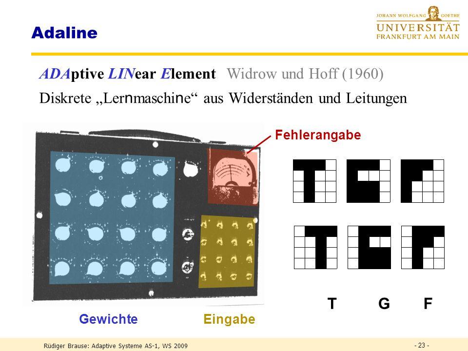 Rüdiger Brause: Adaptive Systeme AS-1, WS 2009 - 22 - Das Perzeptron: Pseudo-code 3 PERCEPT3 : Wähle zufällige Gewichte w zum Zeitpunkt t:=0. REPEAT t