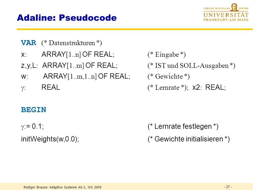 Rüdiger Brause: Adaptive Systeme AS-1, WS 2009 - 26 - Adaline: Lernalgorithmus Minimierung des erwarteten Fehlers durch Anpassung der Parameter (Drehw