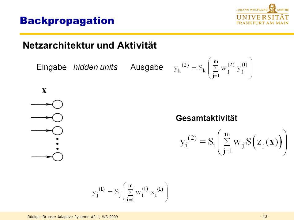 Rüdiger Brause: Adaptive Systeme AS-1, WS 2009 - 42 - Lernen von Klassifikation Daten unbekannt: Sequentielle Netzerstellung Vorschlag 1 ohne Training Ordne Muster x(t) ein.
