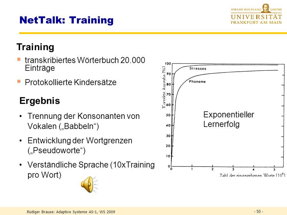 Rüdiger Brause: Adaptive Systeme AS-1, WS 2009 - 49 - NetTalk: Kodierung Ausgabekodierung Binäre Kodierung der 26 Laute Lauffenster der Trainingsbuchs
