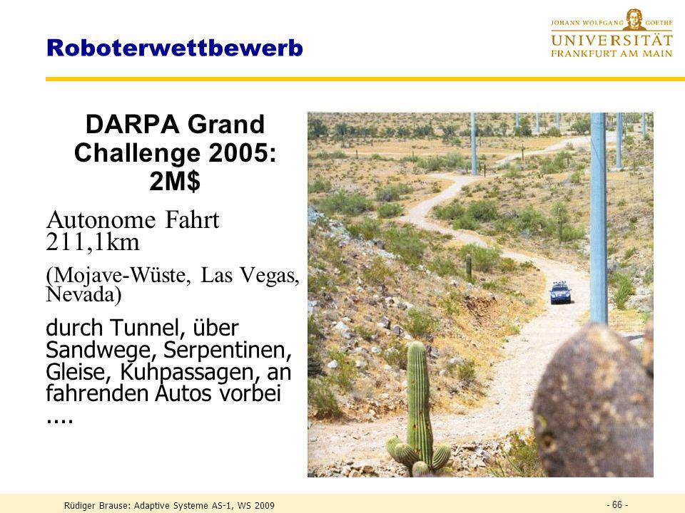 Rüdiger Brause: Adaptive Systeme AS-1, WS 2009 - 65 - ALVINN Analyse der hidden units Visualisierung der Gewichte einer unit Einprägung der Fahrbahnmarkierung Einprägung der Hindernisse vom Rand