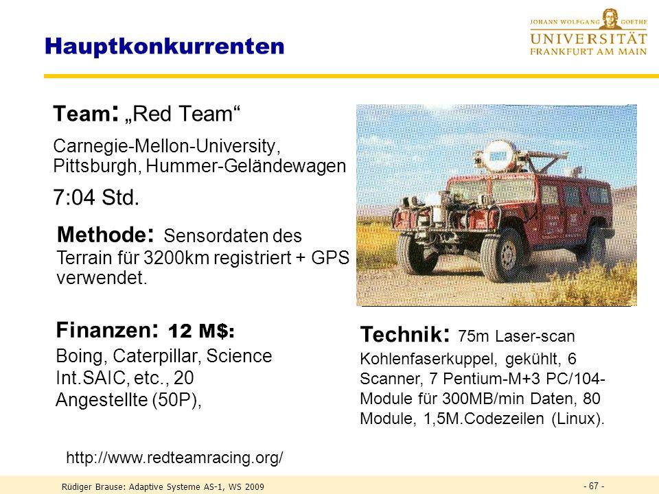Rüdiger Brause: Adaptive Systeme AS-1, WS 2009 - 66 - Roboterwettbewerb DARPA Grand Challenge 2005: 2M$ Autonome Fahrt 211,1km (Mojave-Wüste, Las Vegas, Nevada) durch Tunnel, über Sandwege, Serpentinen, Gleise, Kuhpassagen, an fahrenden Autos vorbei....