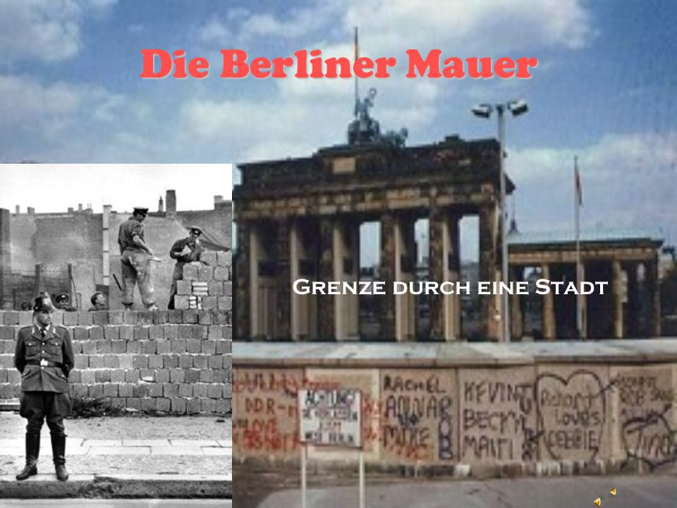 Die Berliner Mauer Grenze durch eine Stadt