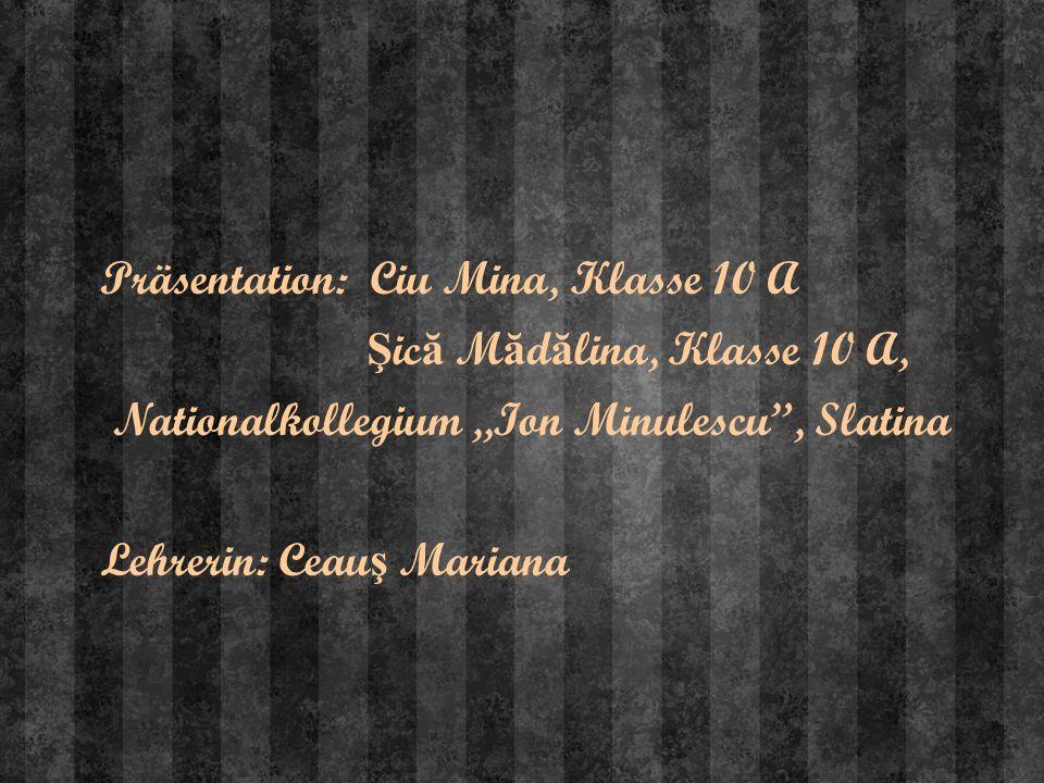 Präsentation: Ciu Mina, Klasse 10 A Ş ic ă M ă d ă lina, Klasse 10 A, Nationalkollegium,,Ion Minulescu, Slatina Lehrerin: Ceau ş Mariana