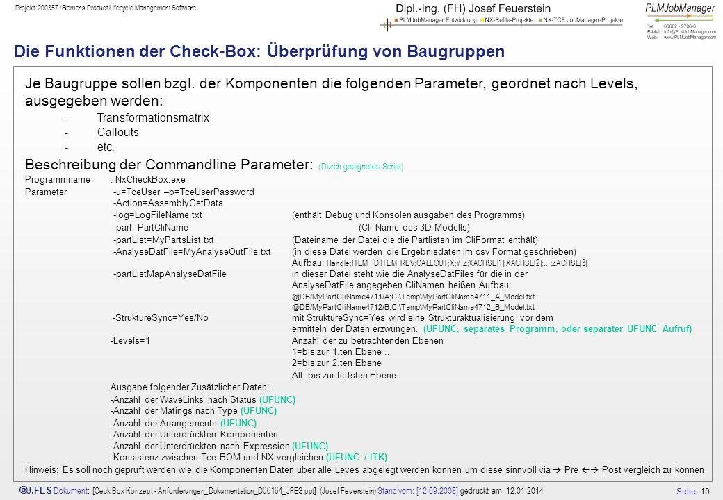 Seite: 10 J.FES Dokument : [ Ceck Box Konzept - Anforderungen_Dokumentation_D00164_JFES.ppt ] (Josef Feuerstein) Stand vom: [12.09.2008] gedruckt am: