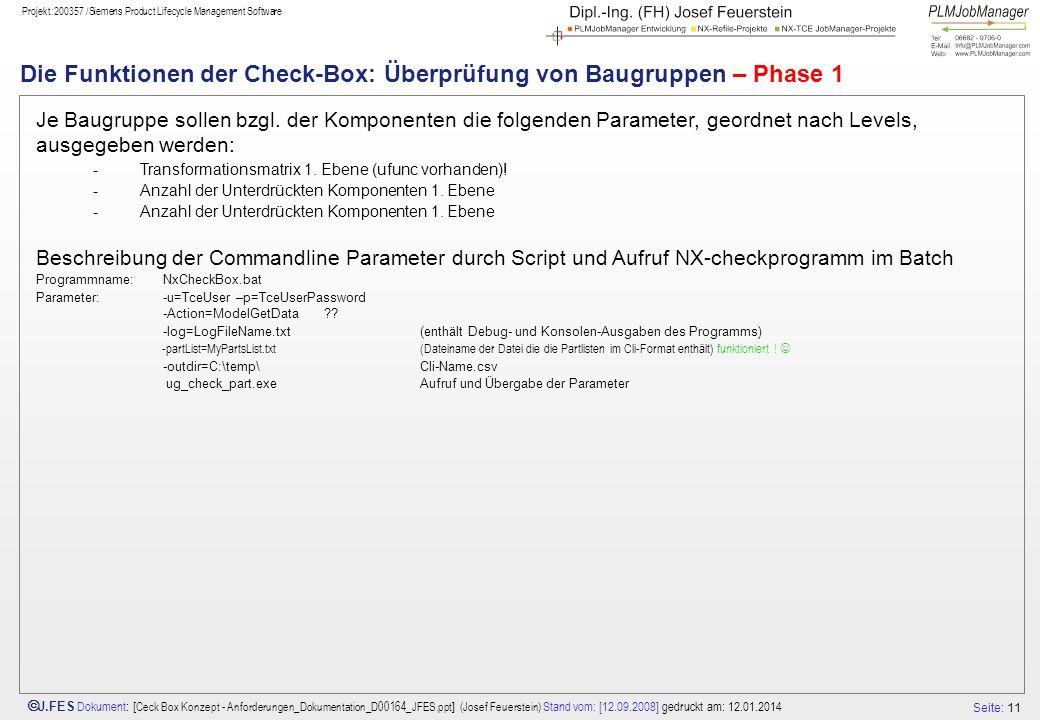 Seite: 11 J.FES Dokument : [ Ceck Box Konzept - Anforderungen_Dokumentation_D00164_JFES.ppt ] (Josef Feuerstein) Stand vom: [12.09.2008] gedruckt am: