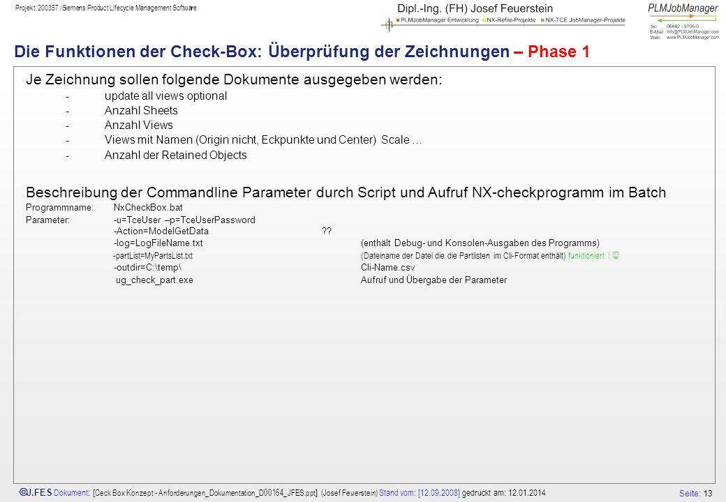 Seite: 13 J.FES Dokument : [ Ceck Box Konzept - Anforderungen_Dokumentation_D00164_JFES.ppt ] (Josef Feuerstein) Stand vom: [12.09.2008] gedruckt am: