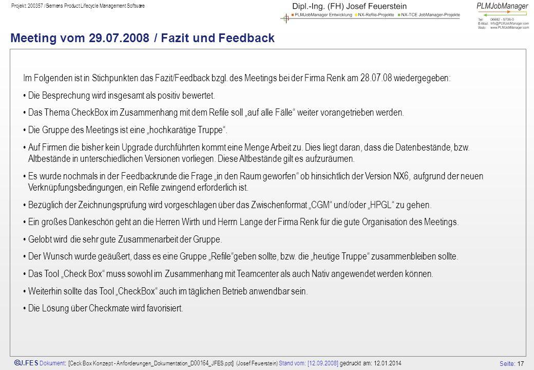Seite: 17 J.FES Dokument : [ Ceck Box Konzept - Anforderungen_Dokumentation_D00164_JFES.ppt ] (Josef Feuerstein) Stand vom: [12.09.2008] gedruckt am: