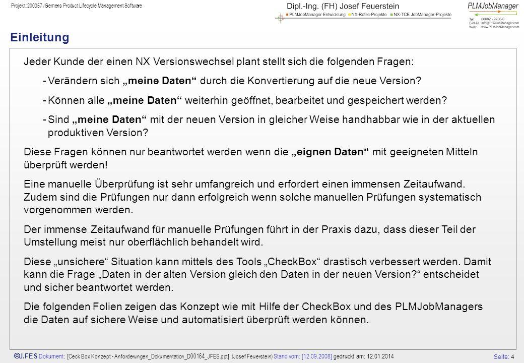 Seite: 4 J.FES Dokument : [ Ceck Box Konzept - Anforderungen_Dokumentation_D00164_JFES.ppt ] (Josef Feuerstein) Stand vom: [12.09.2008] gedruckt am: 1