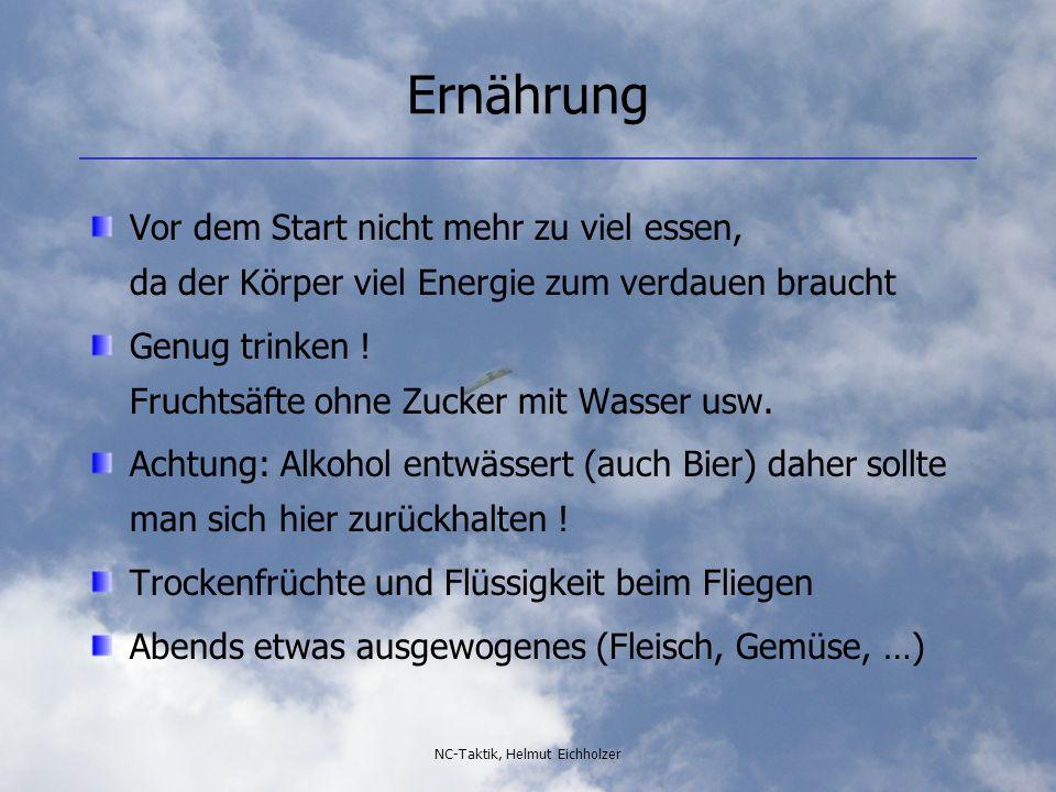 NC-Taktik, Helmut Eichholzer Ernährung Vor dem Start nicht mehr zu viel essen, da der Körper viel Energie zum verdauen braucht Genug trinken ! Fruchts