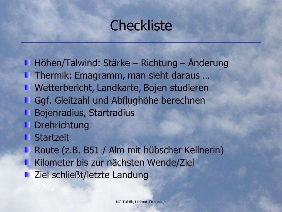 NC-Taktik, Helmut Eichholzer Checkliste Höhen/Talwind: Stärke – Richtung – Änderung Thermik: Emagramm, man sieht daraus … Wetterbericht, Landkarte, Bojen studieren Ggf.