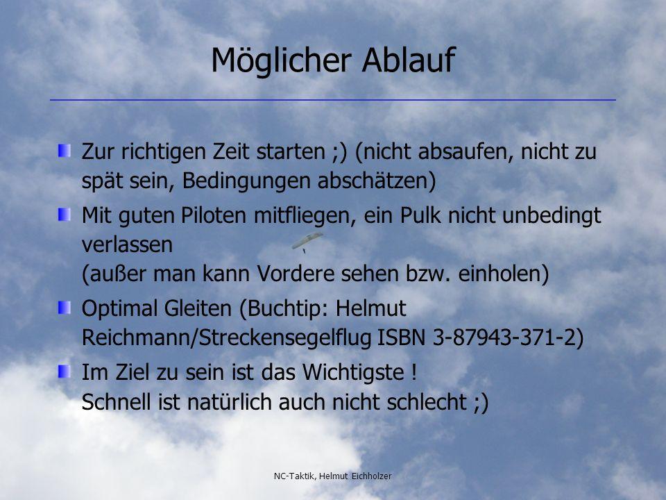NC-Taktik, Helmut Eichholzer Möglicher Ablauf Zur richtigen Zeit starten ;) (nicht absaufen, nicht zu spät sein, Bedingungen abschätzen) Mit guten Pil