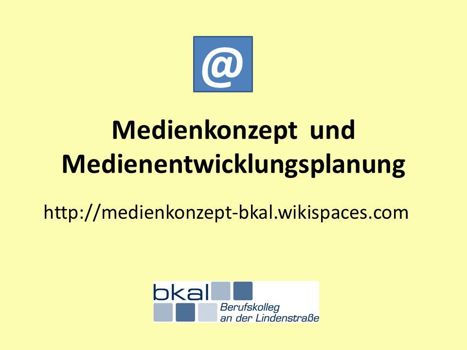 Medienkonzept und Medienentwicklungsplanung http://medienkonzept-bkal.wikispaces.com @