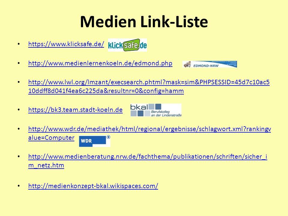 Medien Link-Liste https://www.klicksafe.de/ http://www.medienlernenkoeln.de/edmond.php http://www.lwl.org/lmzant/execsearch.phtml?mask=sim&PHPSESSID=4