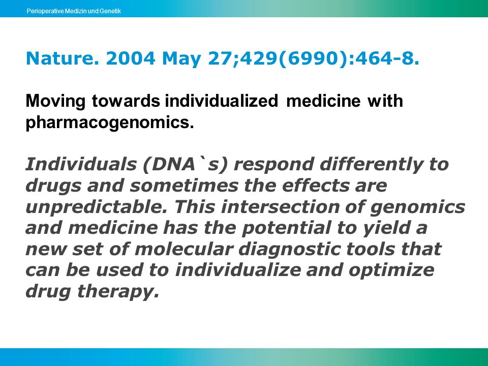 Perioperative Medizin und Genetik Nature. 2004 May 27;429(6990):464-8. Moving towards individualized medicine with pharmacogenomics. Individuals (DNA`