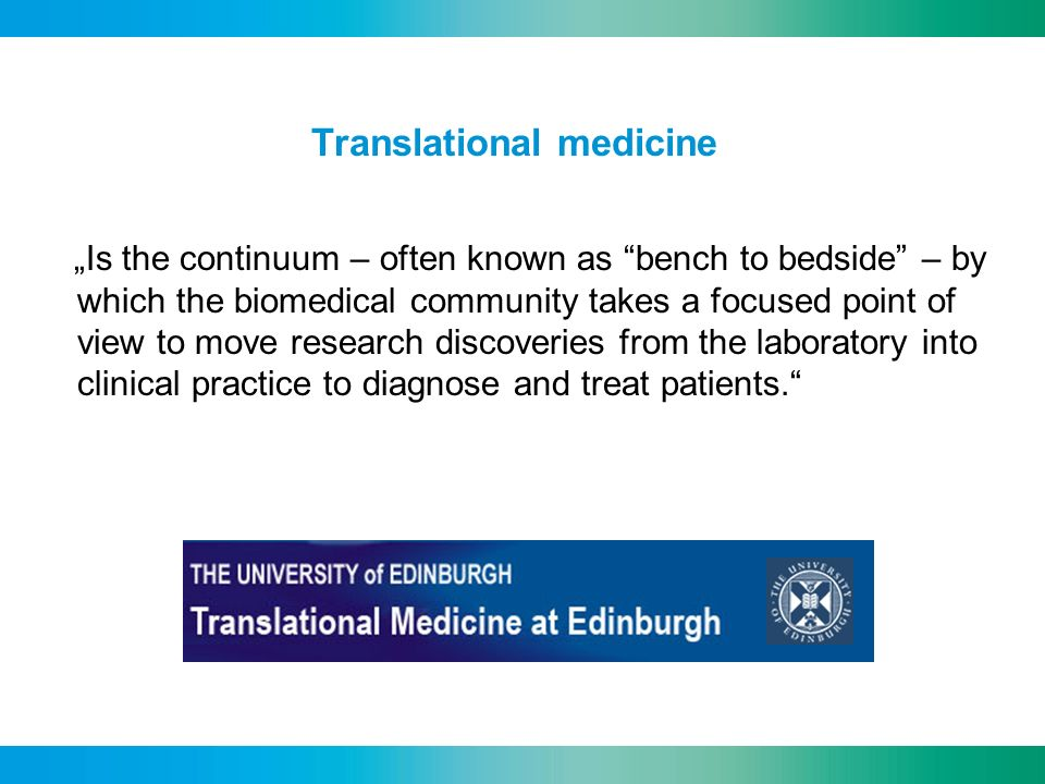 Translational medicine Is the continuum – often known as bench to bedside – by which the biomedical community takes a focused point of view to move re