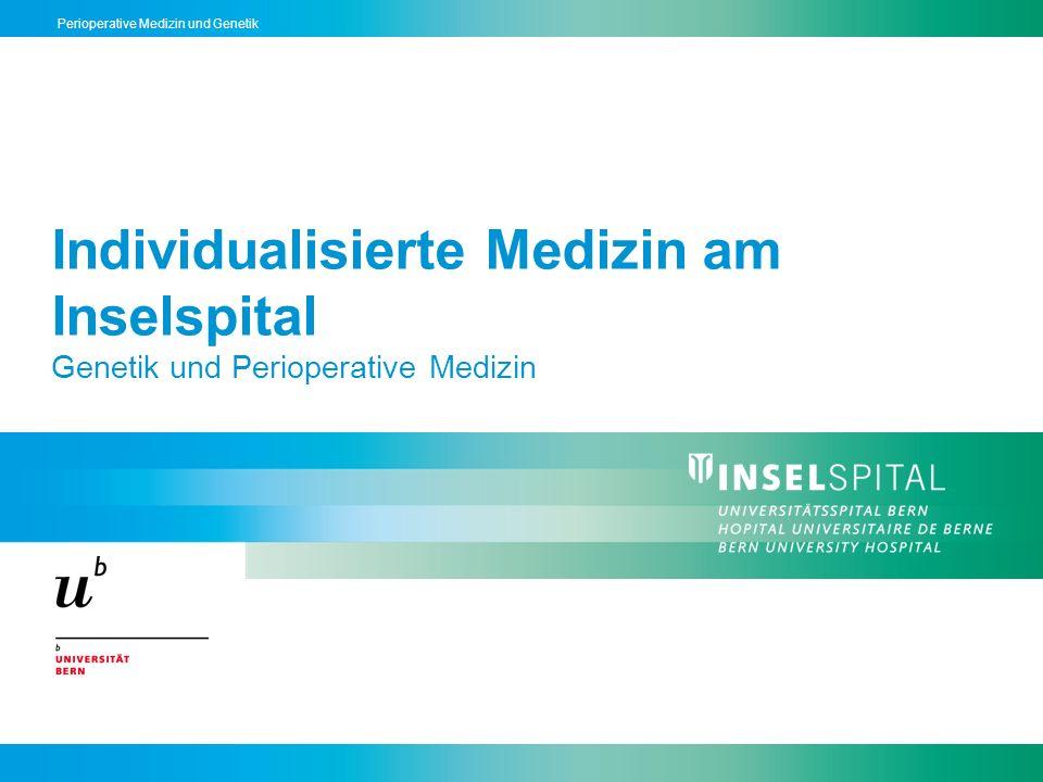 Perioperative Medizin und Genetik Individualisierte Medizin am Inselspital Genetik und Perioperative Medizin