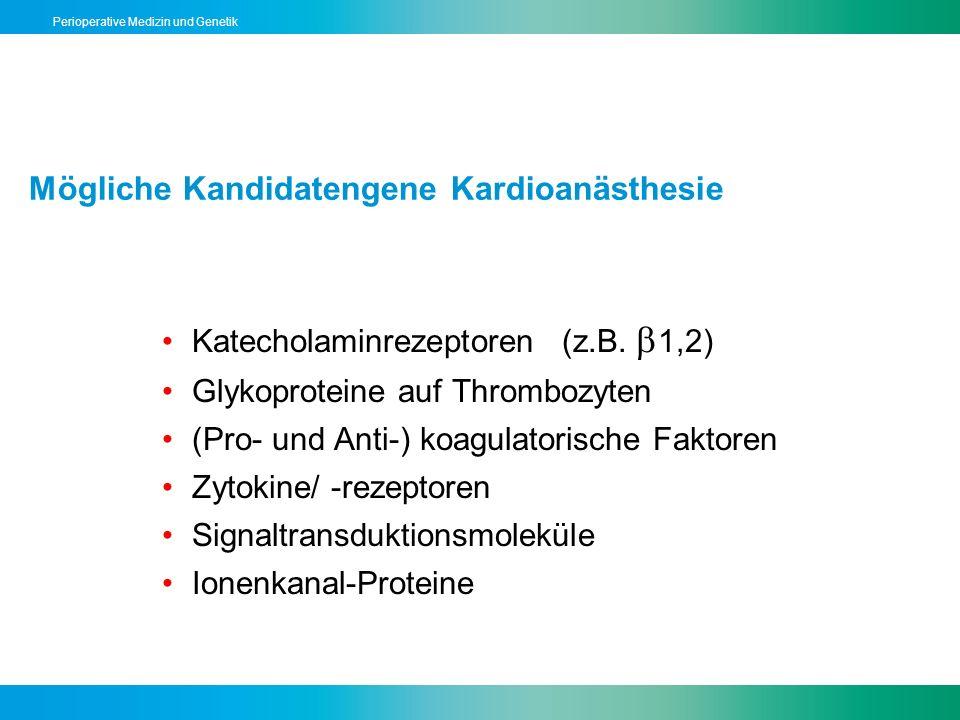 Perioperative Medizin und Genetik Mögliche Kandidatengene Kardioanästhesie Katecholaminrezeptoren(z.B. 1,2) Glykoproteine auf Thrombozyten (Pro- und A