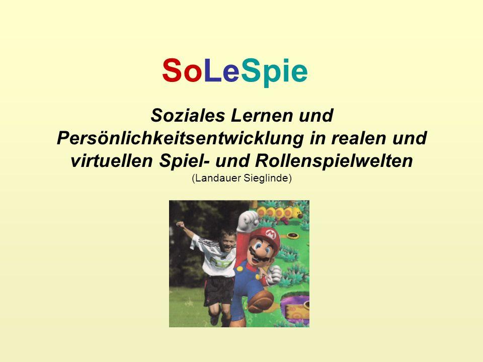 Soziales Lernen und Persönlichkeitsentwicklung in realen und virtuellen Spiel- und Rollenspielwelten (Landauer Sieglinde) SoLeSpie