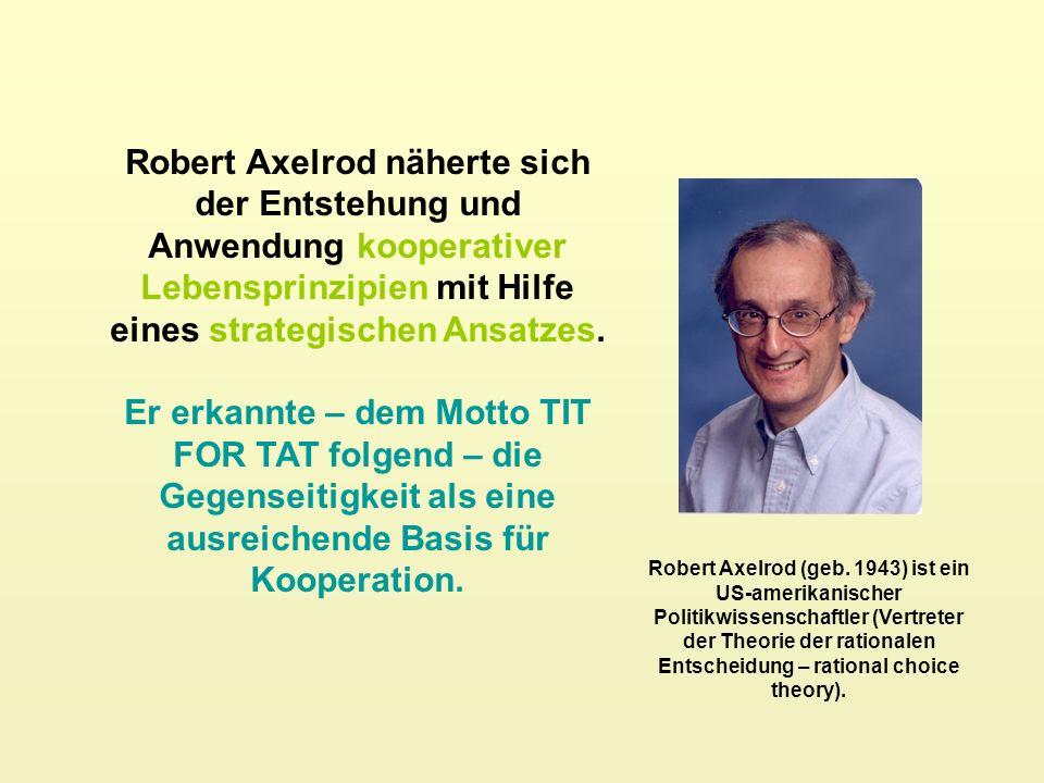 Robert Axelrod näherte sich der Entstehung und Anwendung kooperativer Lebensprinzipien mit Hilfe eines strategischen Ansatzes. Er erkannte – dem Motto