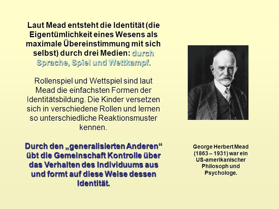 Laut Mead entsteht die Identität (die Eigentümlichkeit eines Wesens als maximale Übereinstimmung mit sich selbst) durch drei Medien: durch Sprache, Sp