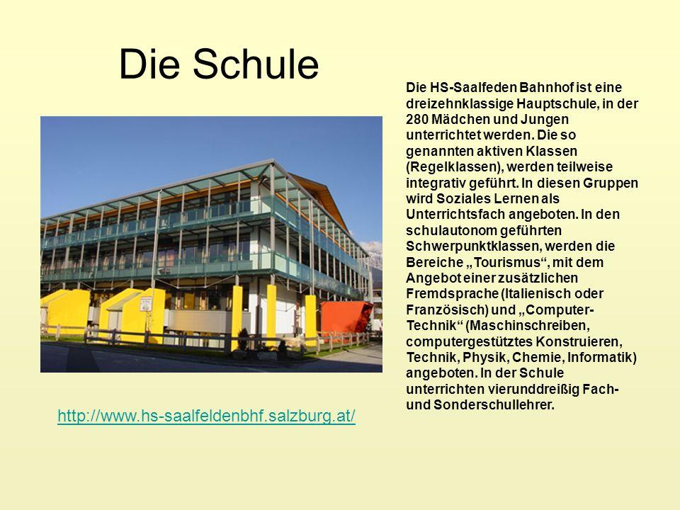Die Schule http://www.hs-saalfeldenbhf.salzburg.at/ Die HS-Saalfeden Bahnhof ist eine dreizehnklassige Hauptschule, in der 280 Mädchen und Jungen unterrichtet werden.