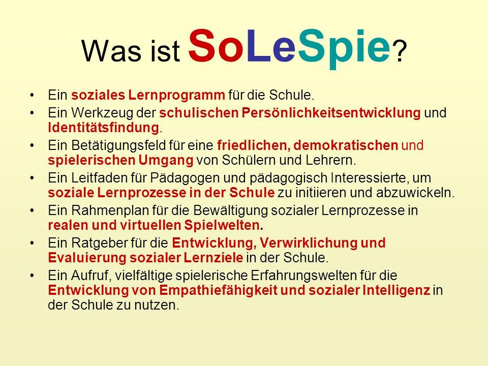 Was ist SoLeSpie ? Ein soziales Lernprogramm für die Schule. Ein Werkzeug der schulischen Persönlichkeitsentwicklung und Identitätsfindung. Ein Betäti