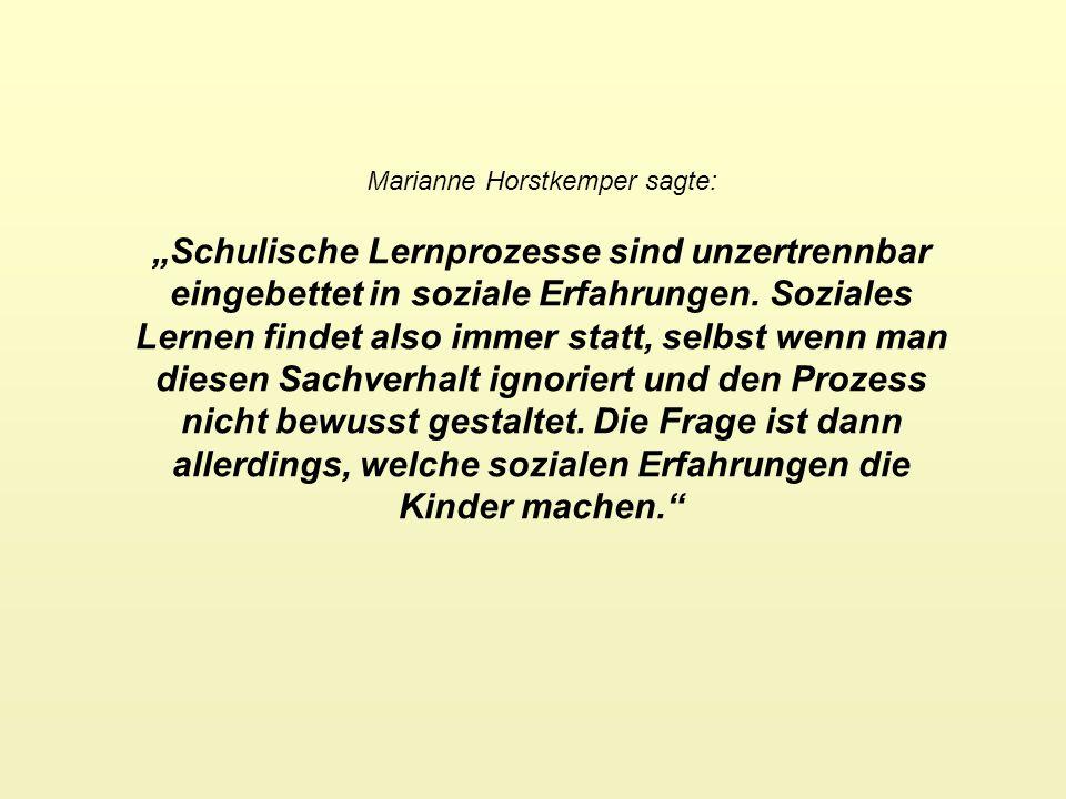 Marianne Horstkemper sagte: Schulische Lernprozesse sind unzertrennbar eingebettet in soziale Erfahrungen.