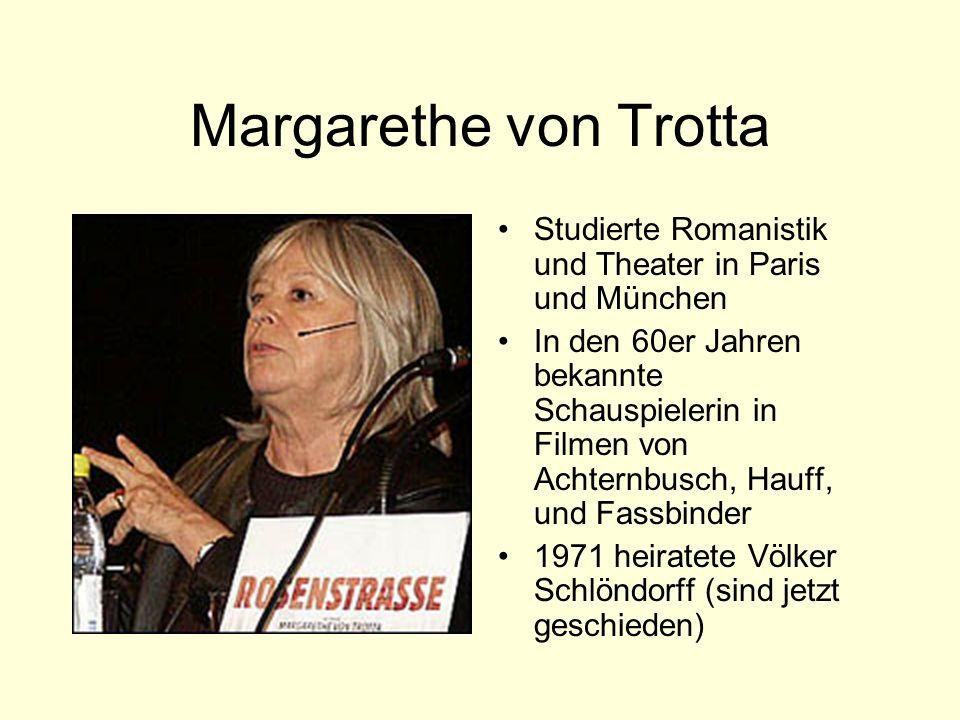 Margarethe von Trotta Studierte Romanistik und Theater in Paris und München In den 60er Jahren bekannte Schauspielerin in Filmen von Achternbusch, Hauff, und Fassbinder 1971 heiratete Völker Schlöndorff (sind jetzt geschieden)